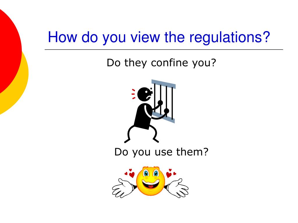 How do you view the regulations?