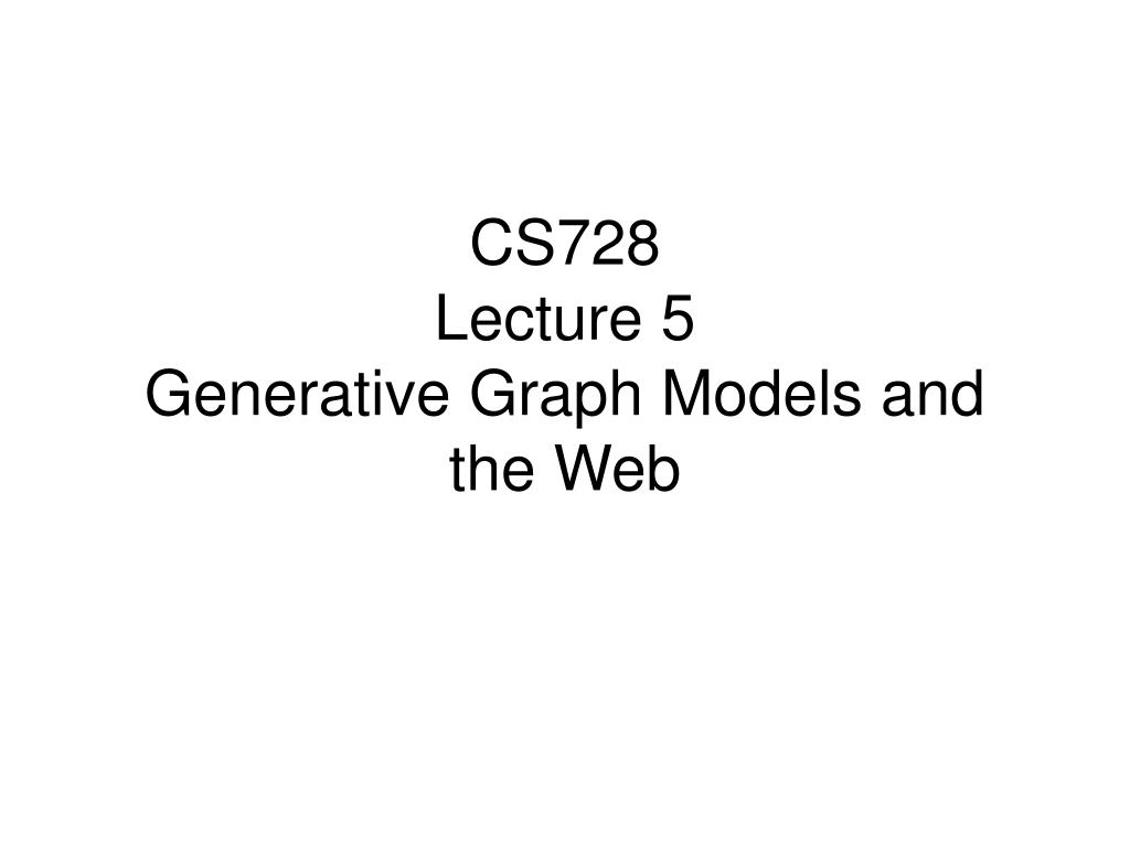 cs728 lecture 5 generative graph models and the web