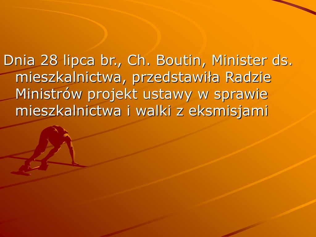 Dnia 28 lipca br., Ch. Boutin, Minister ds. mieszkalnictwa, przedstawiła Radzie Ministrów
