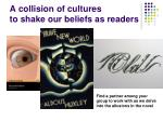 a collision of cultures to shake our beliefs as readers