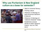 why use puritanism new england culture as a base for semester