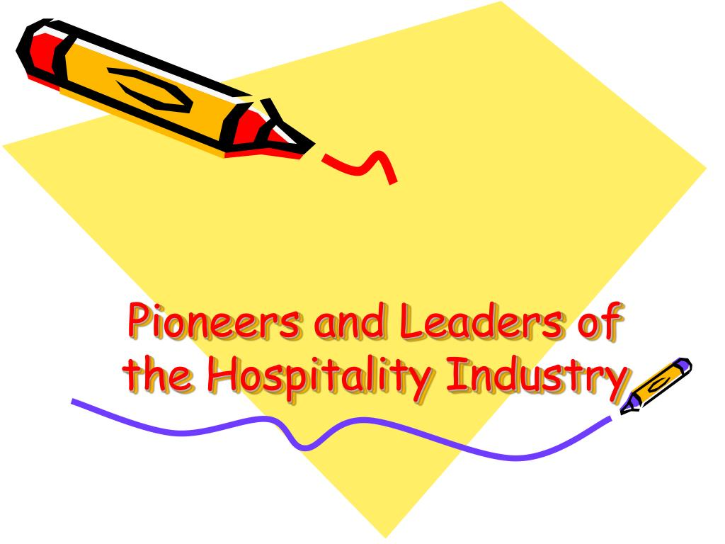 pioneers and leaders of the hospitality industry l.