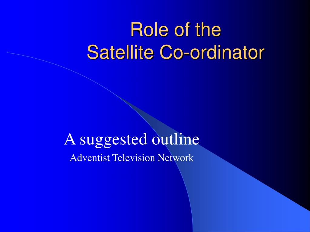 role of the satellite co ordinator l.