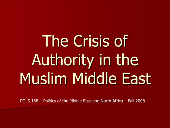 the crisis of authority in the muslim middle east n.