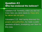 question 2 who has enslaved the believer
