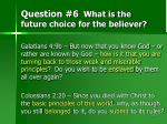 question 6 what is the future choice for the believer