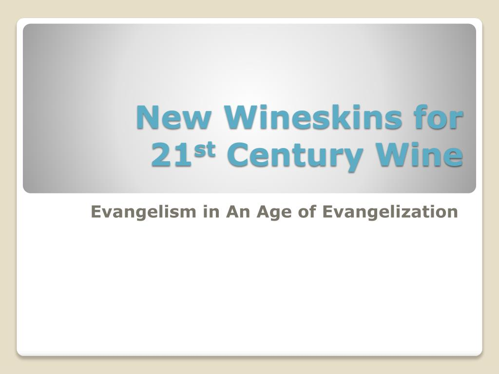 new wineskins for 21 st century wine l.