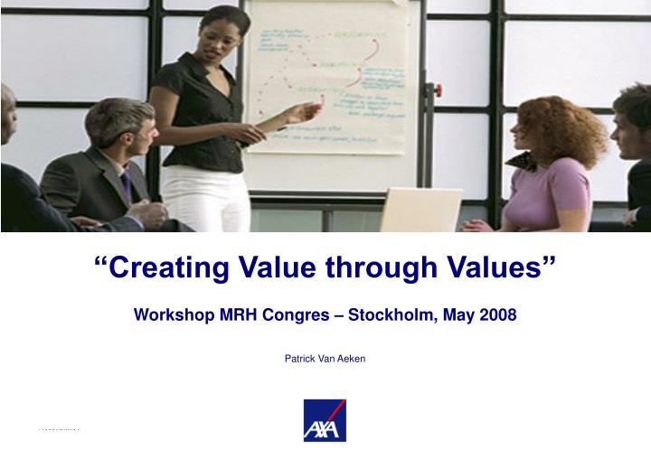 Creating value through values workshop mrh congres stockholm may 2008 patrick van aeken