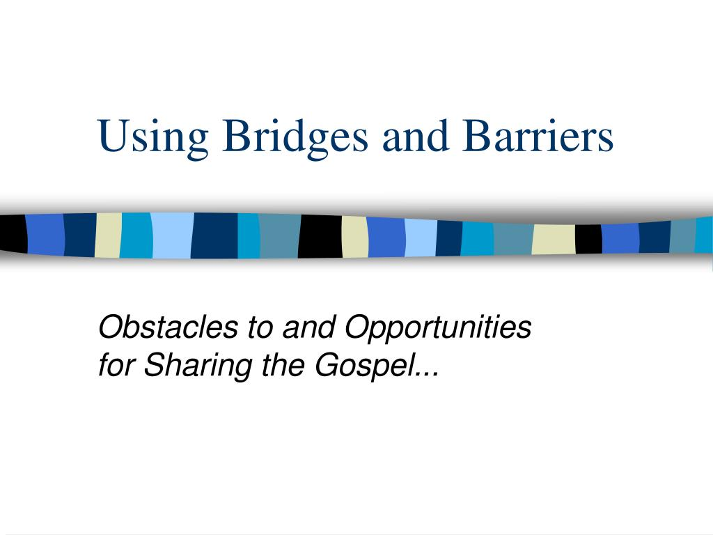 using bridges and barriers l.