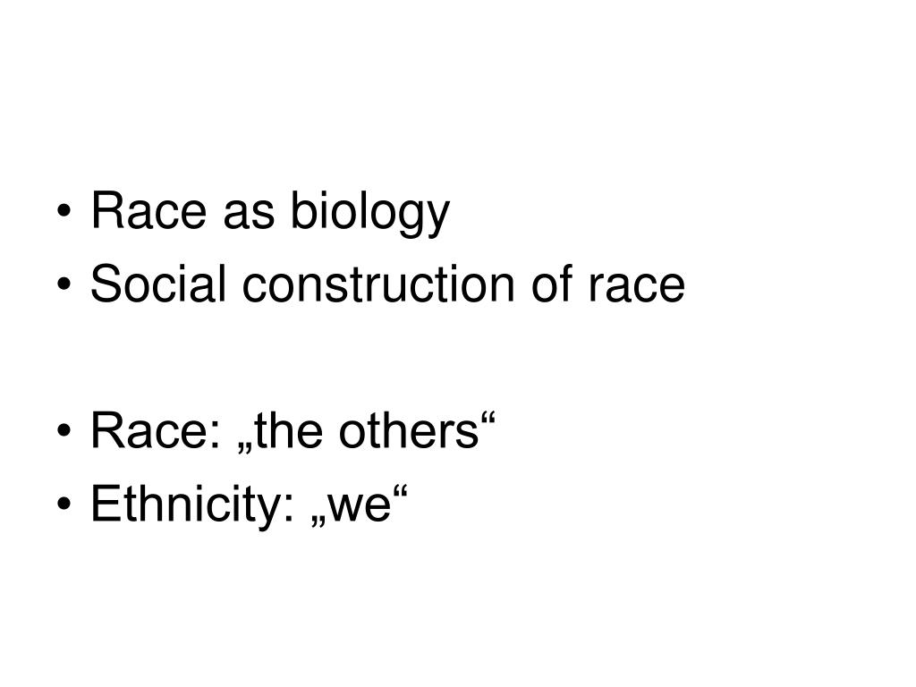 the social construction of race Is race biological is ethnicity socially constructed in this lesson, we'll talk about contemporary theories of race and ethnicity that view these.