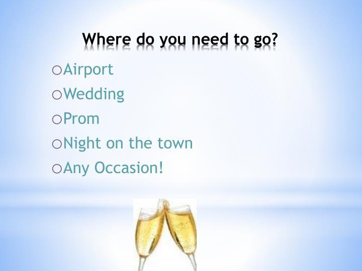 Where do you need to go