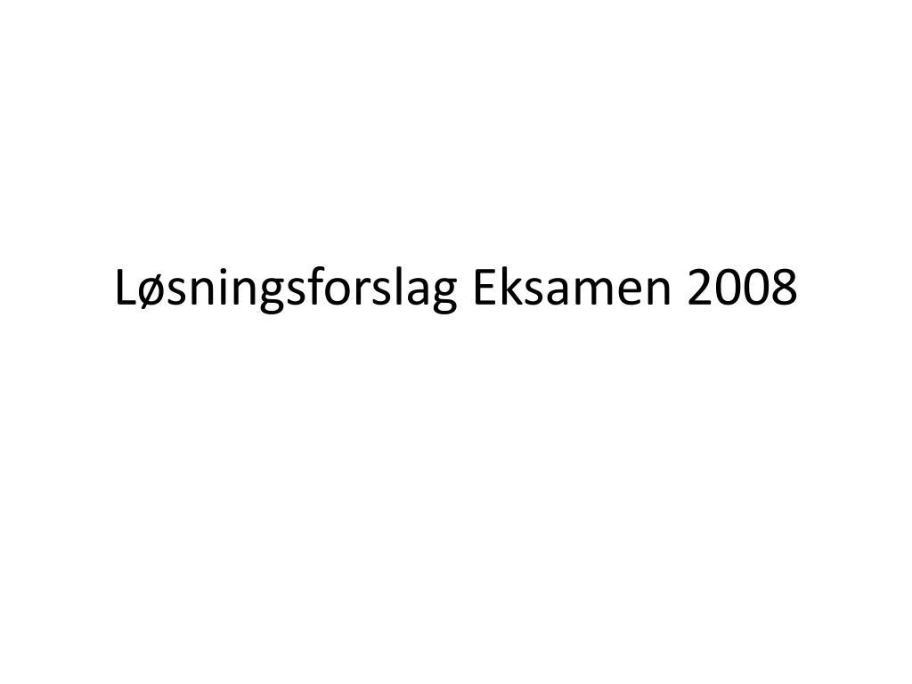 l sningsforslag eksamen 2008