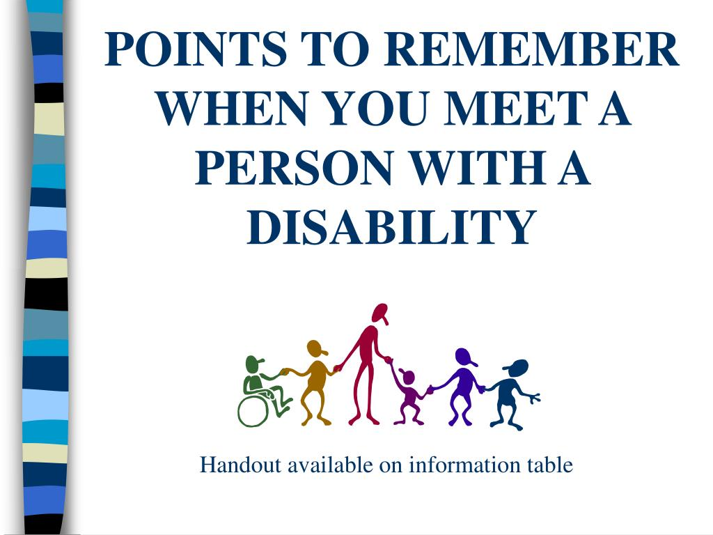 POINTS TO REMEMBER WHEN YOU MEET A PERSON WITH A DISABILITY