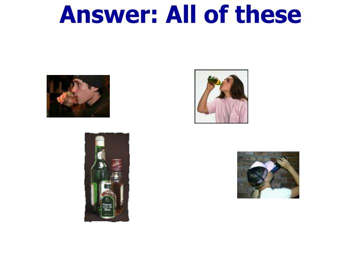 Answer all of these