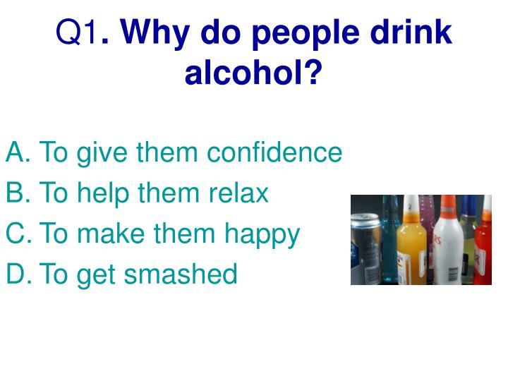 Q1 why do people drink alcohol