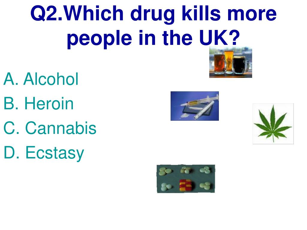 Q2.Which drug kills more people in the UK?