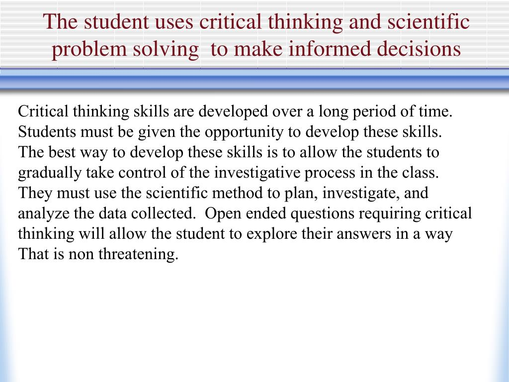The student uses critical thinking and scientific problem solving  to make informed decisions