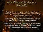 what kinds of stories are needed