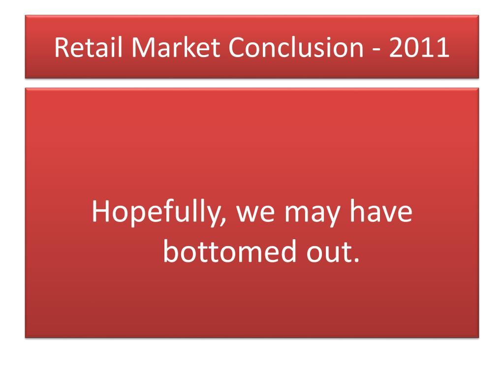 Retail Market Conclusion - 2011
