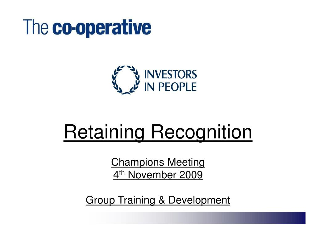 retaining recognition champions meeting 4 th november 2009 group training development l.
