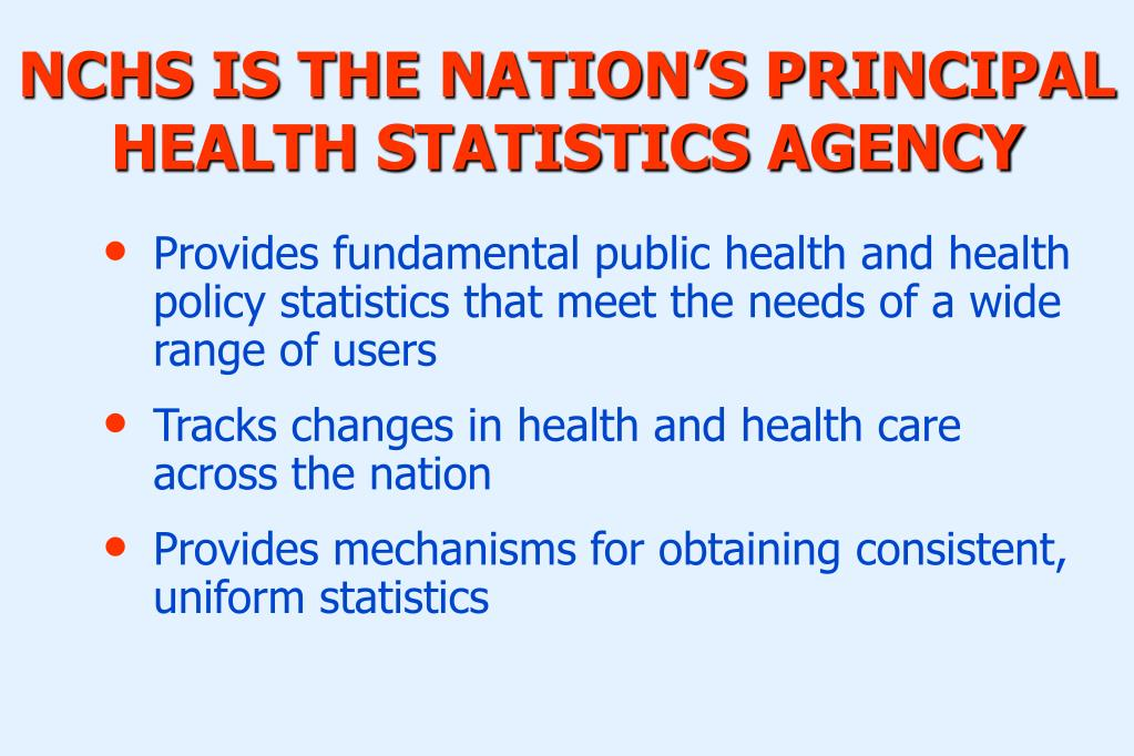 NCHS IS THE NATION'S PRINCIPAL HEALTH STATISTICS AGENCY
