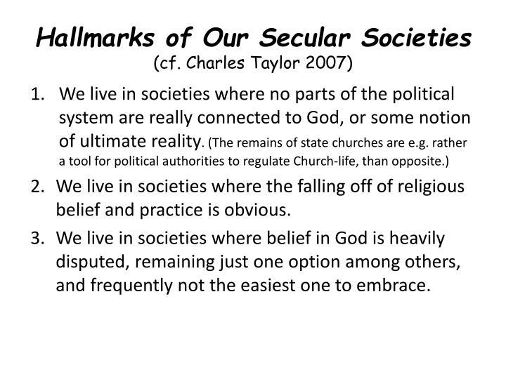 Hallmarks of Our Secular Societies