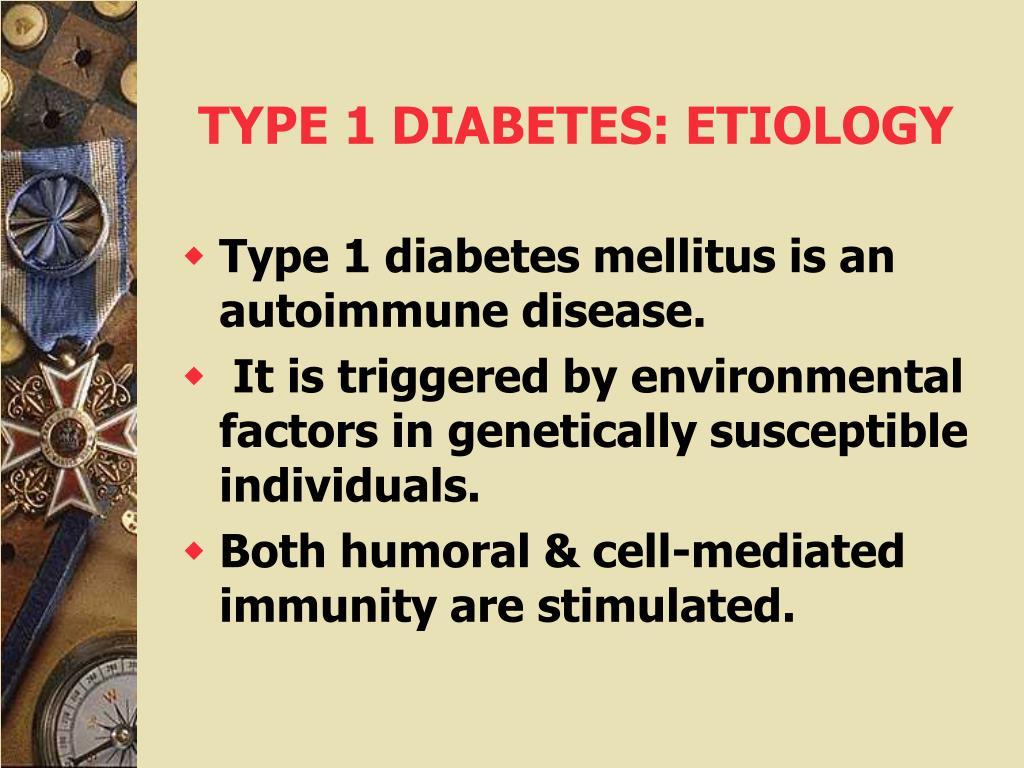 TYPE 1 DIABETES: ETIOLOGY