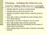 chaining building the behavior you want by adding behaviors to a strength