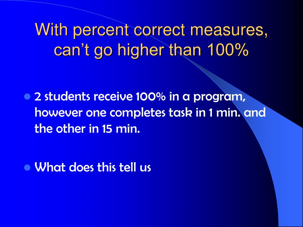 With percent correct measures, can't go higher than 100%
