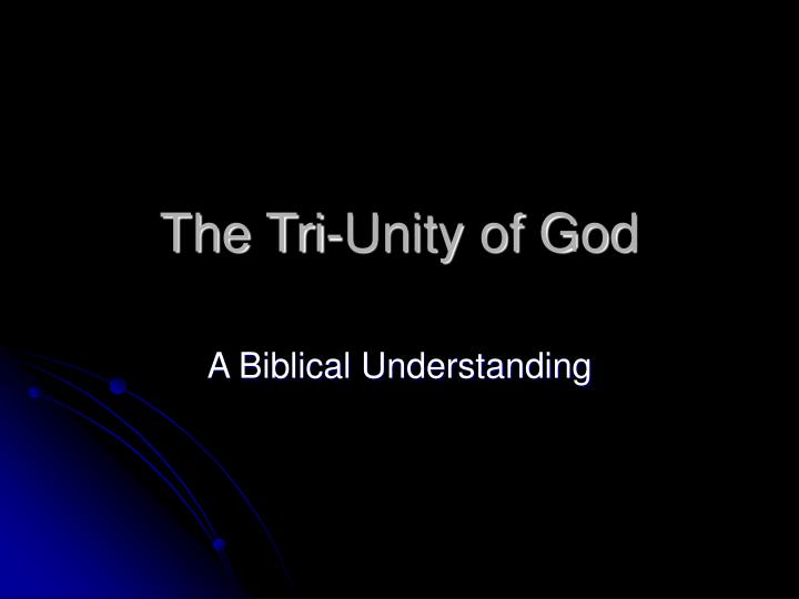 The tri unity of god