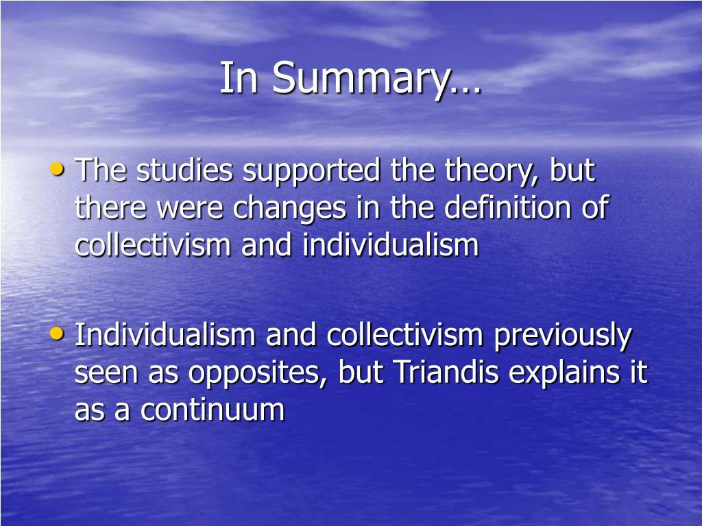 The studies supported the theory, but there were changes in the definition of collectivism and individualism
