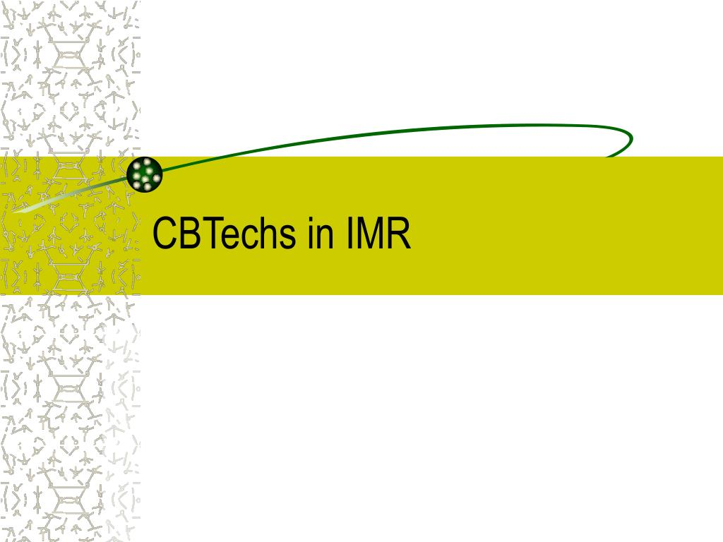 CBTechs in IMR
