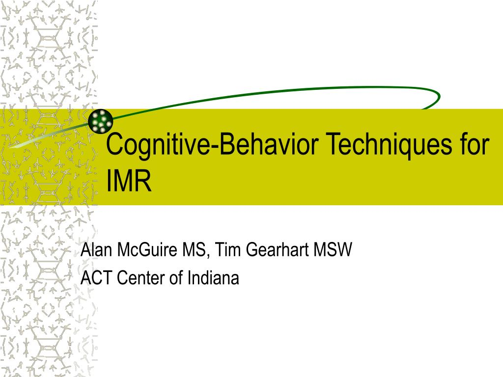Cognitive-Behavior Techniques for IMR