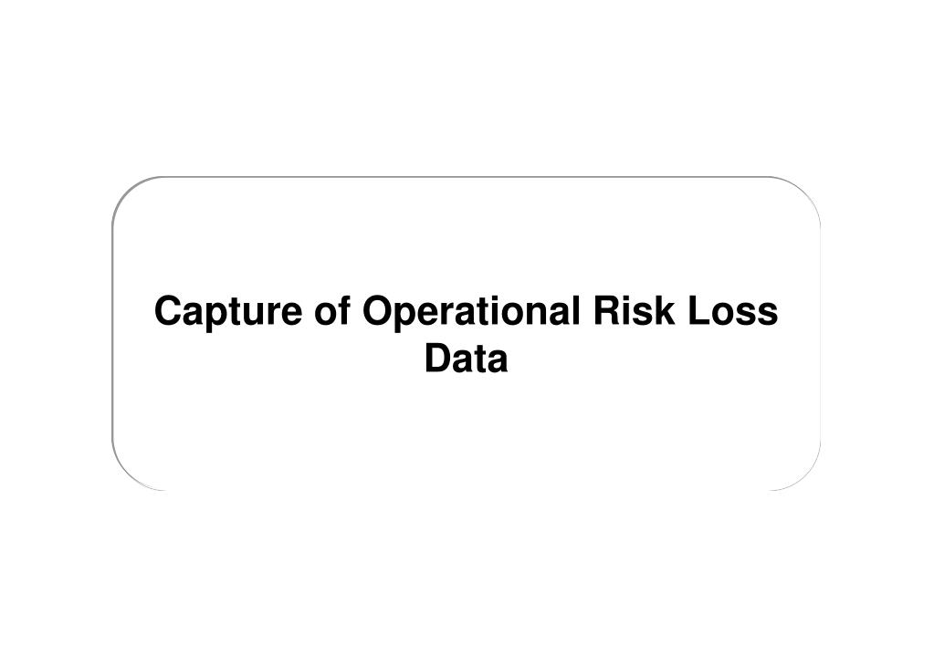 Capture of Operational Risk Loss Data