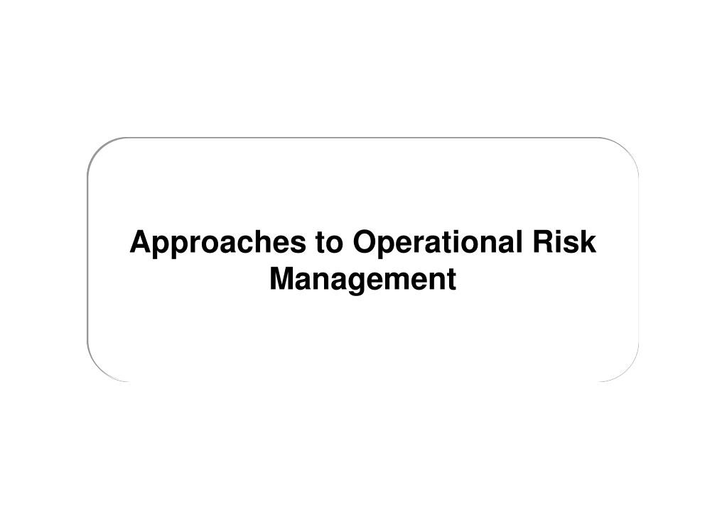 Approaches to Operational Risk Management