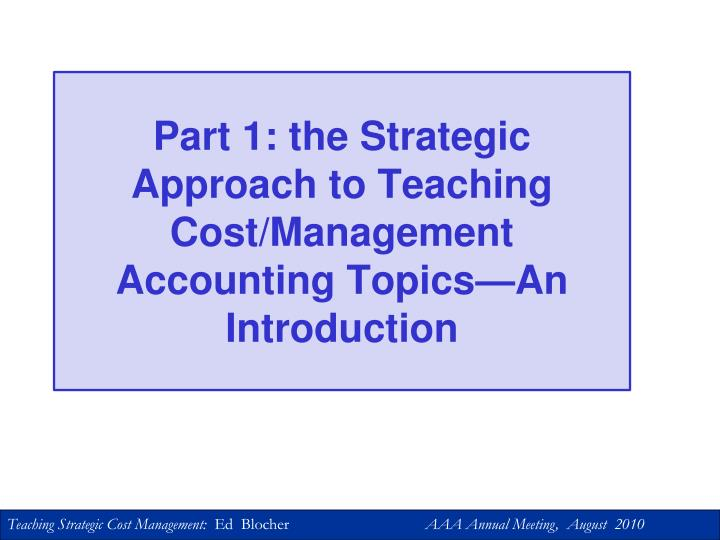 Part 1 the strategic approach to teaching cost management accounting topics an introduction