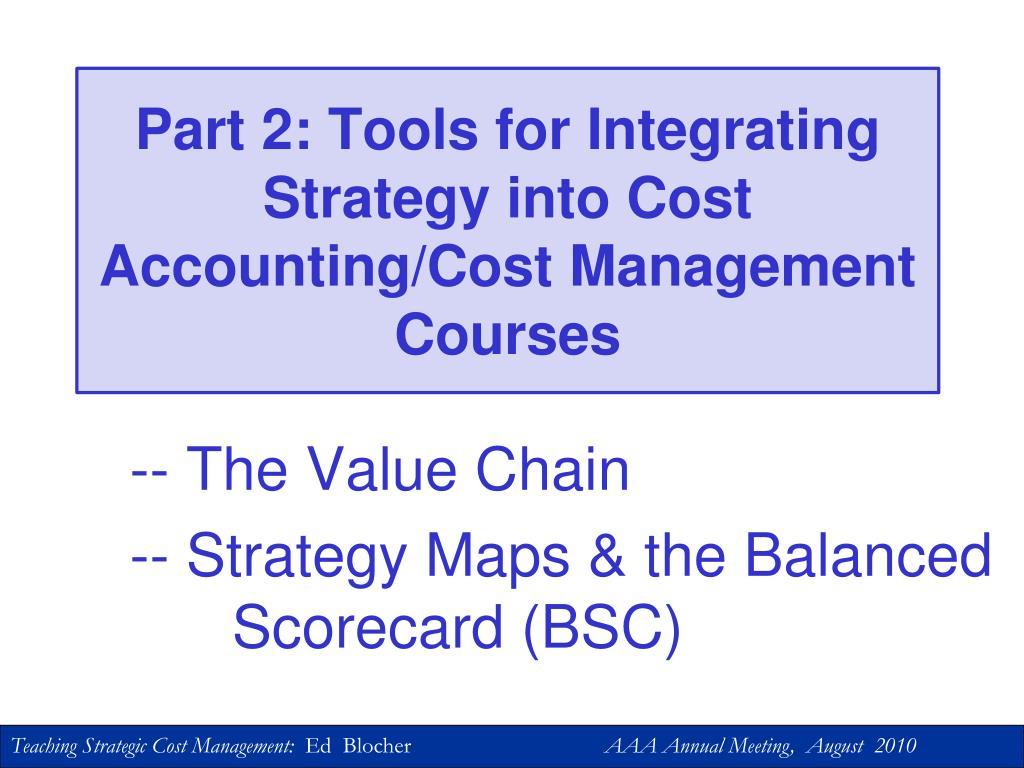 Part 2: Tools for Integrating Strategy into Cost Accounting/Cost Management Courses