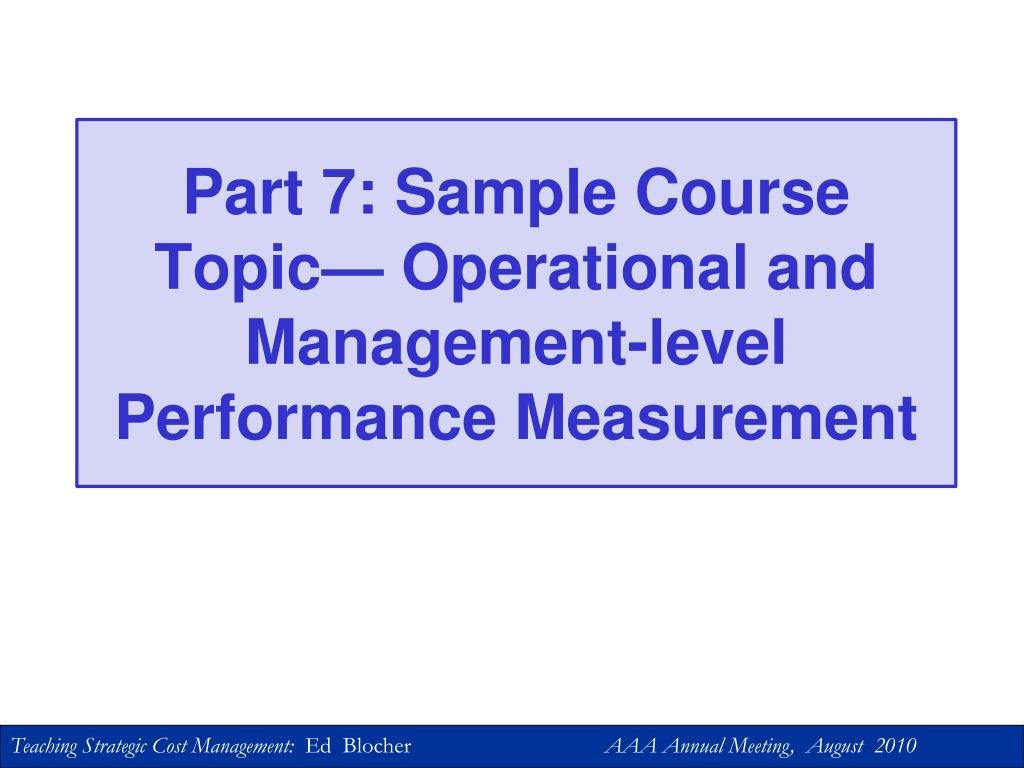 Part 7: Sample Course Topic— Operational and Management-level Performance Measurement