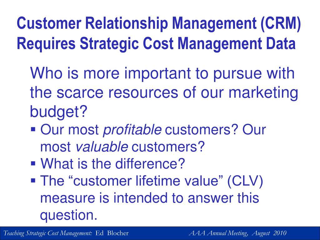 Customer Relationship Management (CRM) Requires Strategic Cost Management Data