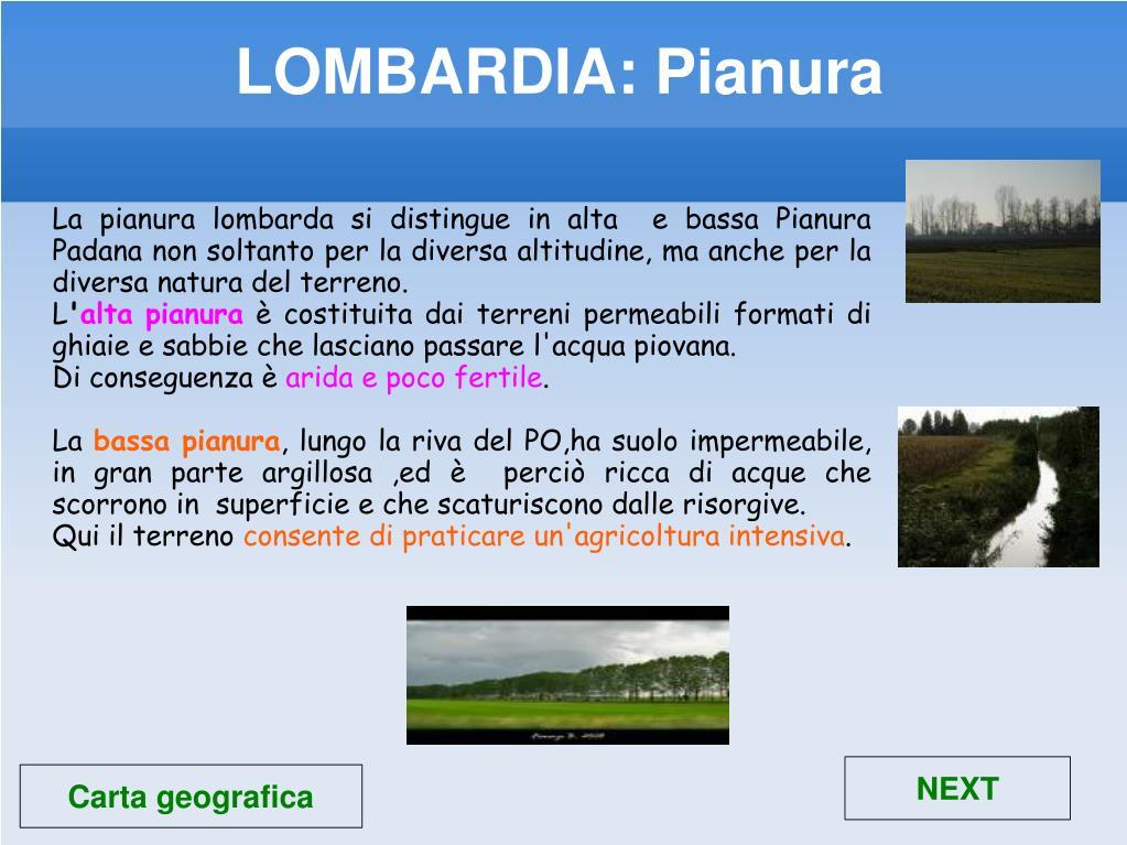La pianura lombarda si distingue in alta  e bassa Pianura Padana non soltanto per la diversa altitudine, ma anche per la diversa natura del terreno.