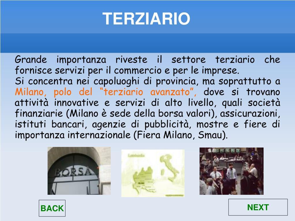 Grande importanza riveste il settore terziario che fornisce servizi per il commercio e per le imprese.