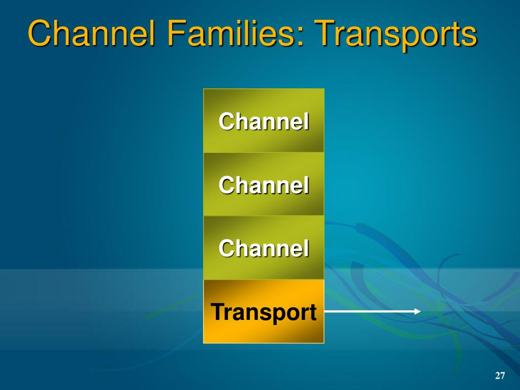Channel Families: Transports