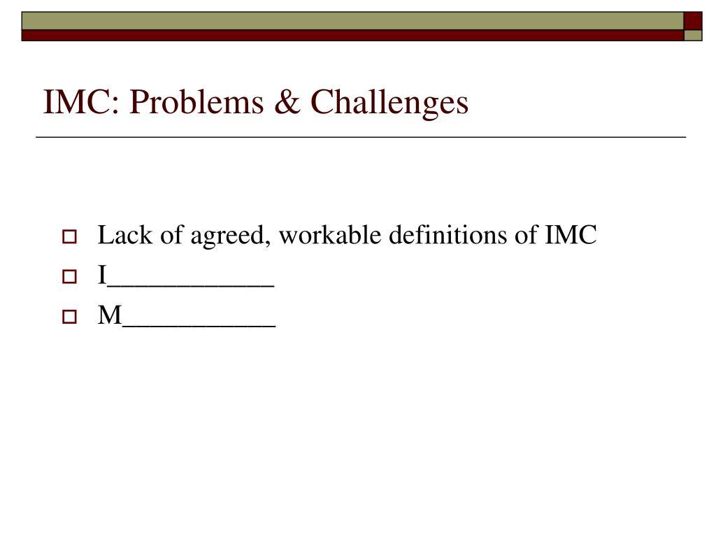 IMC: Problems & Challenges