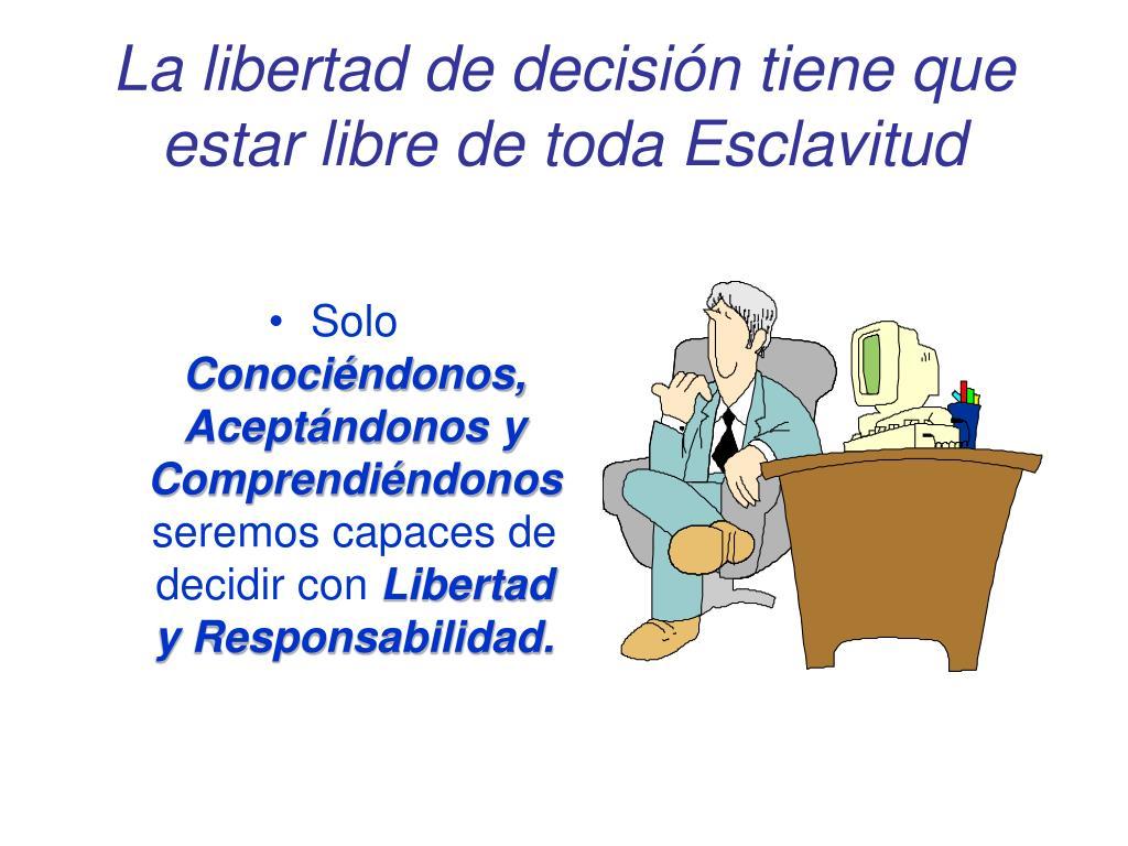 La libertad de decisión tiene que