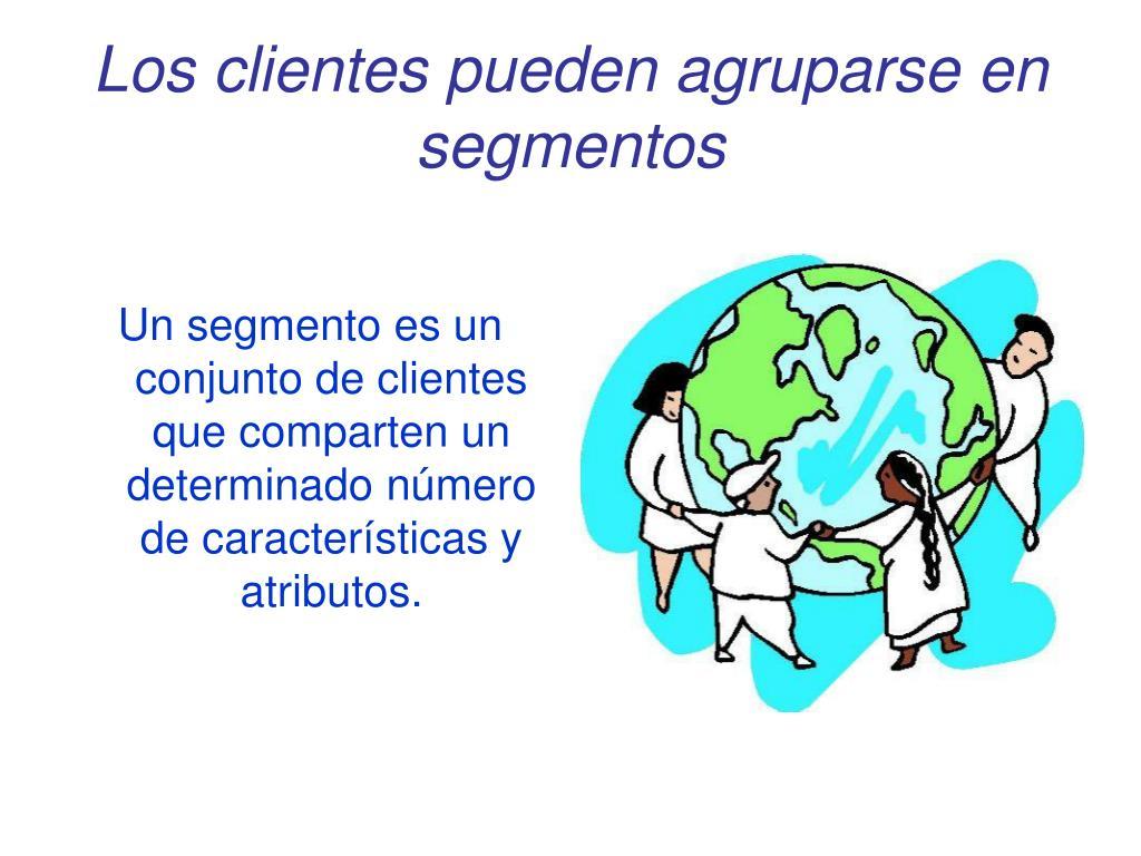 Los clientes pueden agruparse en segmentos