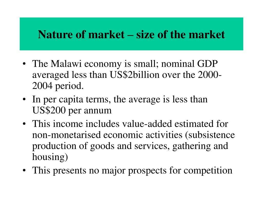 Nature of market – size of the market