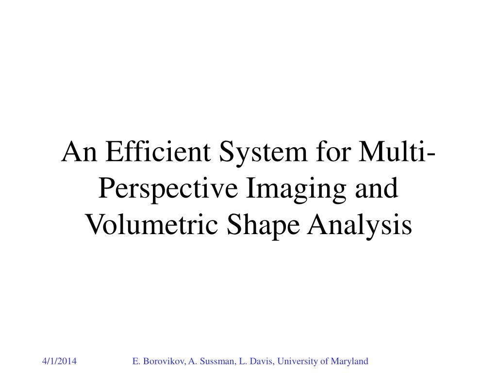 an efficient system for multi perspective imaging and volumetric shape analysis l.