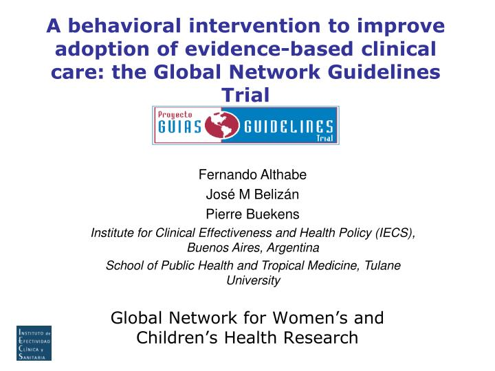 A behavioral intervention to improve adoption of evidence-based clinical care: the Global Network Gu...
