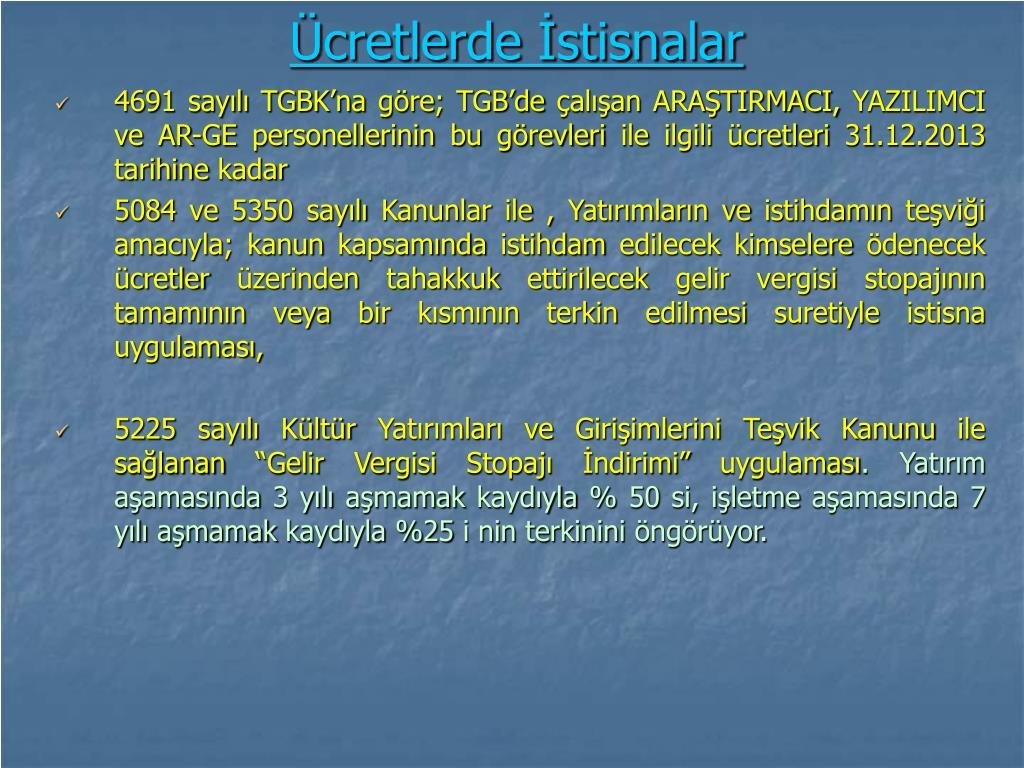 4691 sayılı TGBK'na göre; TGB'de çalışan ARAŞTIRMACI, YAZILIMCI ve AR-GE personellerinin bu görevleri ile ilgili ücretleri 31.12.2013 tarihine kadar