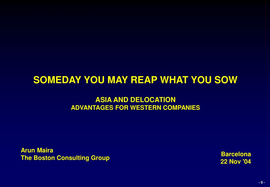 someday you may reap what you sow asia and delocation advantages for western companies l.